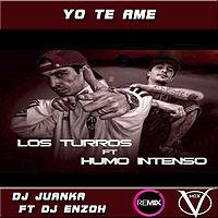 YO TE AME - LOS TURROS FT HUMO INTENSO - REMIX DJ JUANKA FT DJ ENZOH - VILLAMIX.mp3
