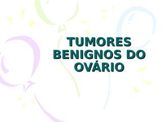 TUMORES BENIGNOS DO OVÁRIO2.ppt